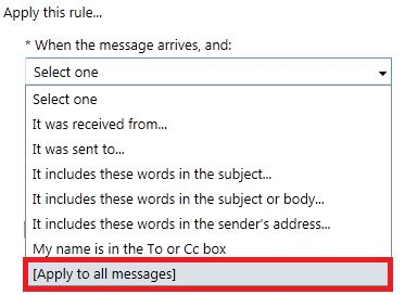 The [Apply to all messages] option in the dropdown menu for Apply this rule When the message arrives.